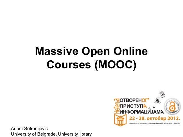 Massive Open Online             Courses (MOOC)Adam SofronijevicUniversity of Belgrade, University library