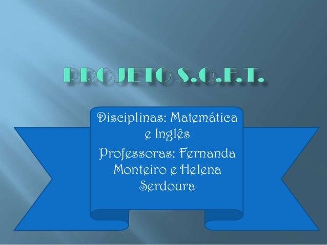 Disciplinas: Matemática e Inglês Professoras: Fernanda Monteiro e Helena Serdoura