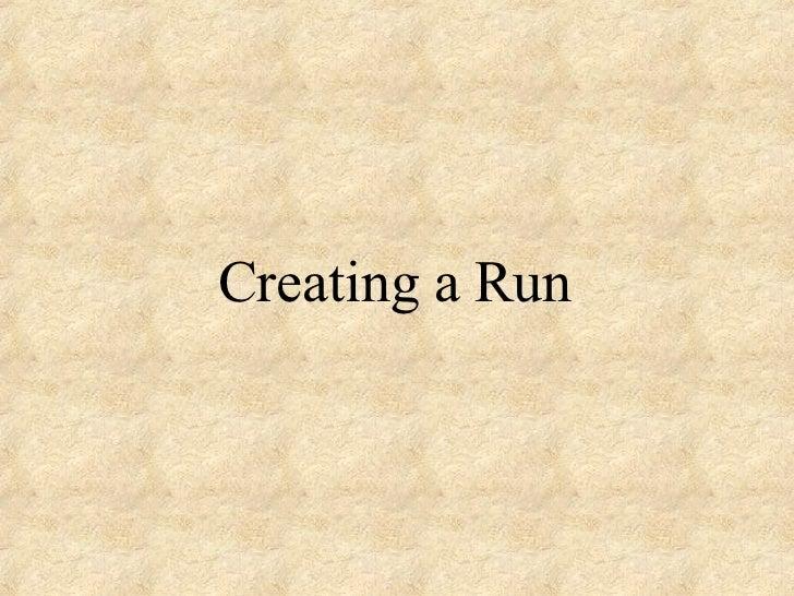 Creating a Run