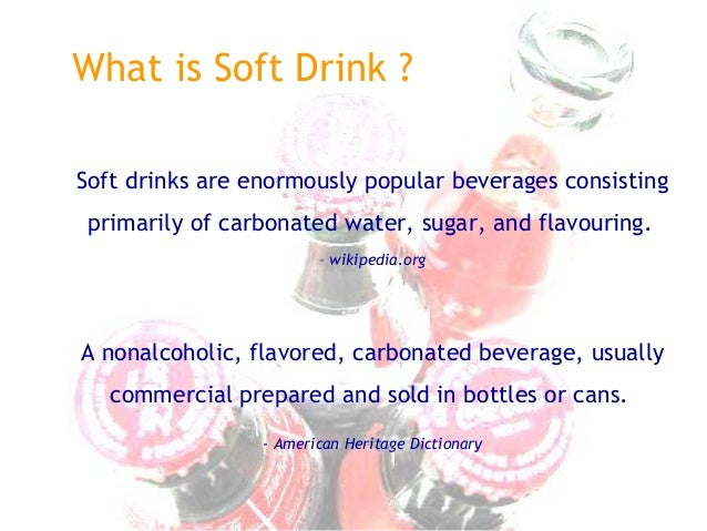 soft drink industry Soft drink definition is - a usually carbonated nonalcoholic beverage especially :  soda pop.
