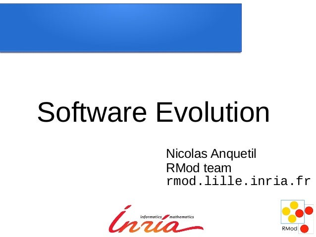 Software Evolution         Nicolas Anquetil         RMod team         rmod.lille.inria.fr