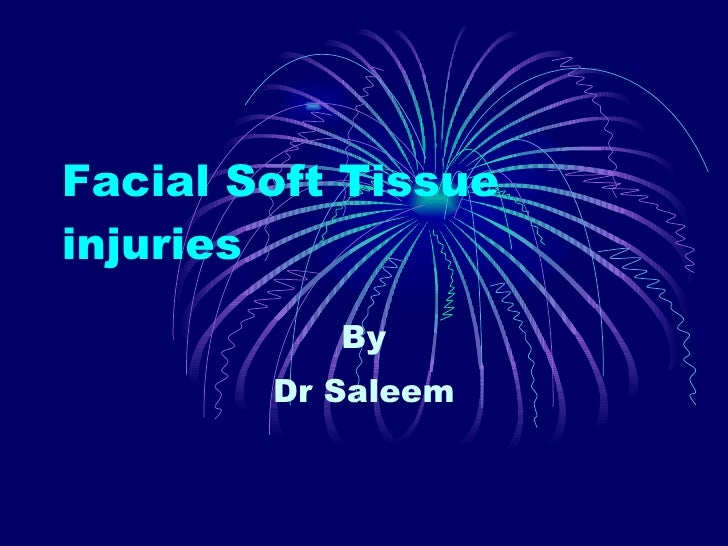 Facial Soft Tissue injuries By Dr Saleem