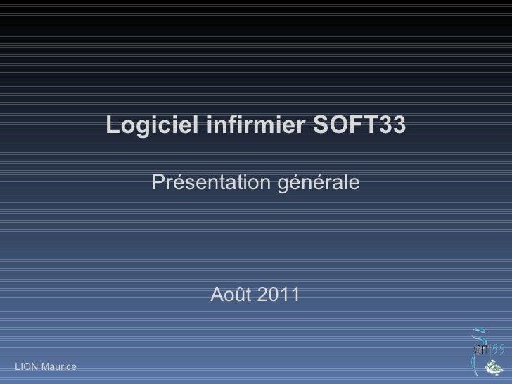 Logiciel infirmier SOFT33 Présentation générale Août 2011 LION Maurice