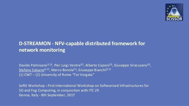 D-STREAMON - NFV-capable distributed framework for network monitoring Davide Palmisano(1,2), Pier Luigi Ventre(2), Alberto...