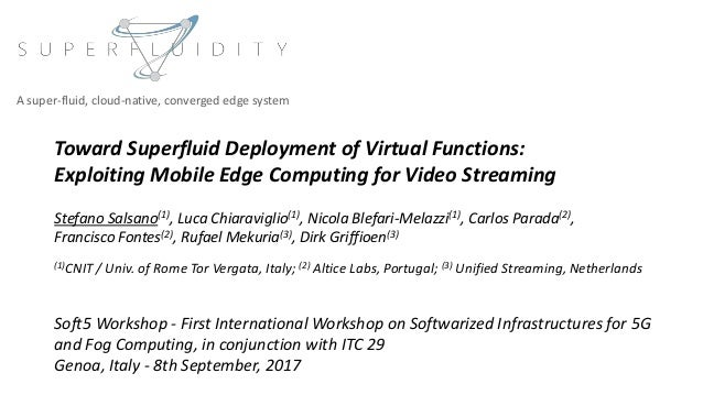 Toward Superfluid Deployment of Virtual Functions: Exploiting Mobile Edge Computing for Video Streaming Stefano Salsano(1)...
