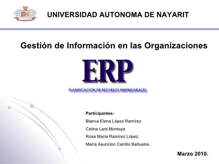 UNIVERSIDAD AUTONOMA DE NAYARIT Gestión de Información en las Organizaciones Marzo 2010. Participantes: Blanca Elena López...
