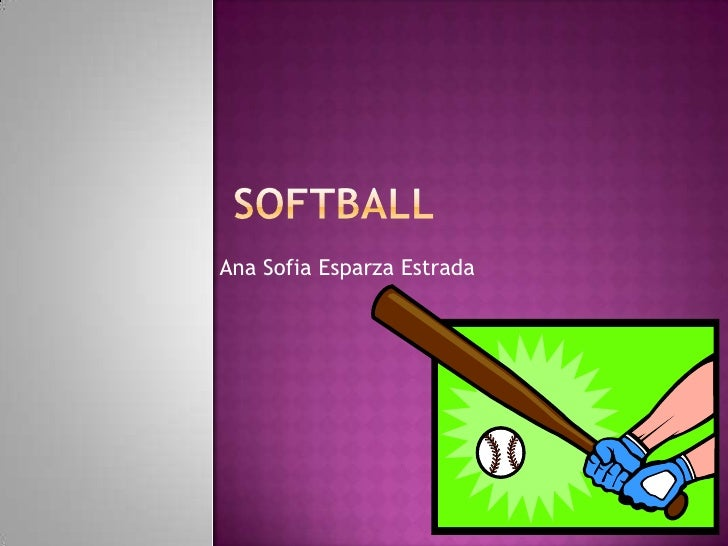 SOFTBALL<br />Ana Sofia Esparza Estrada<br />