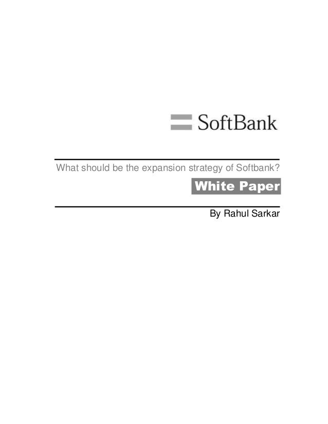 What should be the expansion strategy of Softbank? White Paper By Rahul Sarkar