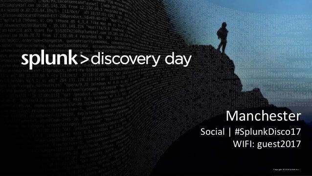 Copyright © 2016 Splunk Inc. Manchester Social | #SplunkDisco17 WIFI: guest2017