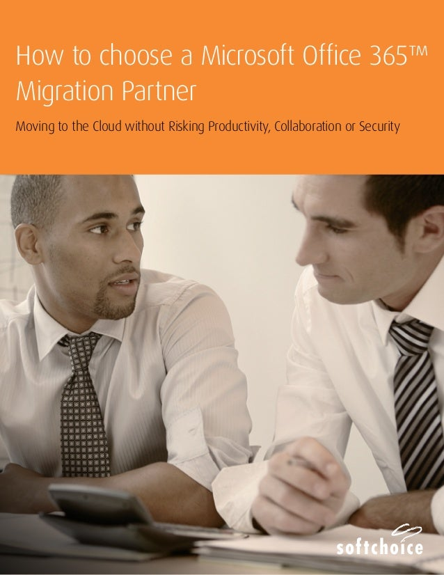 How to choose a Microsoft Office 365™ Migration Partner Moving to the Cloud without Risking Productivity, Collaboration or...