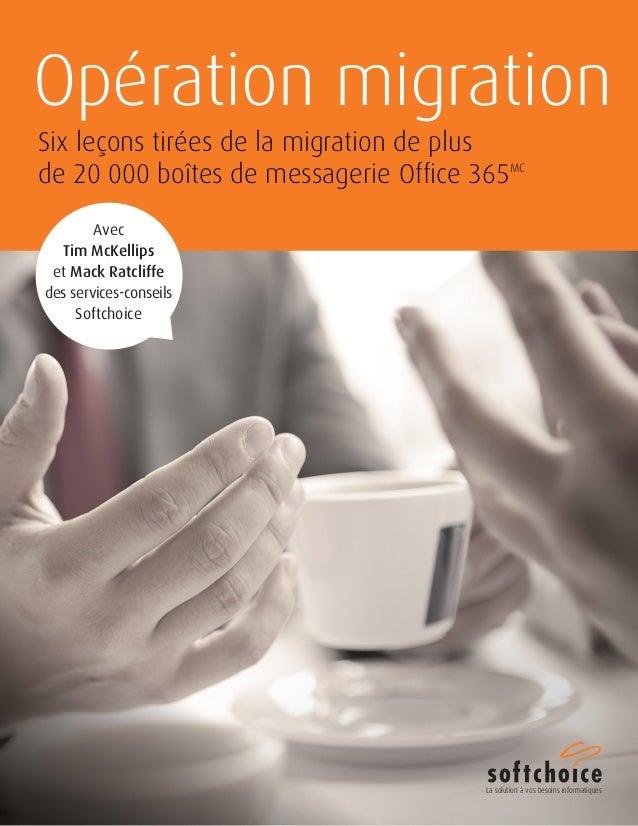 Opération migration  Six leçons tirées de la migration de plus  de 20 000 boîtes de messagerie Office 365MC  Avec  Tim McK...