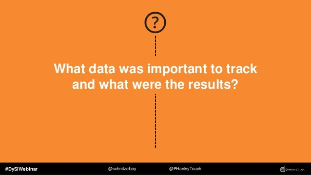 #DySiWebinar @schnitzelboy @PHanleyTouch Key Performance Indicators Platform Usage & Culture Integration How easy is the p...