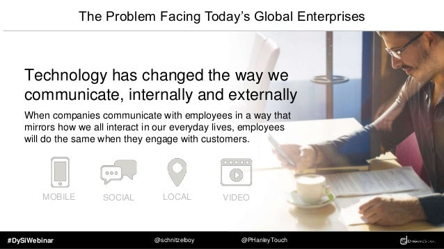 #DySiWebinar @schnitzelboy @PHanleyTouch Why Companies Must Evolve Companies that transform the way they communicate will ...
