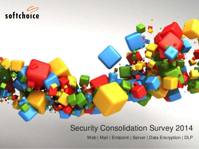 Security Consolidation Survey 2014 Web | Mail | Endpoint | Server | Data Encryption | DLP