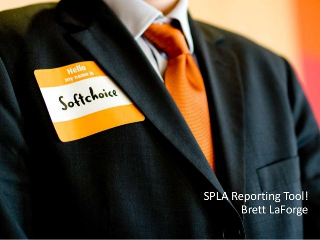 SPLA Reporting Tool! Brett LaForge