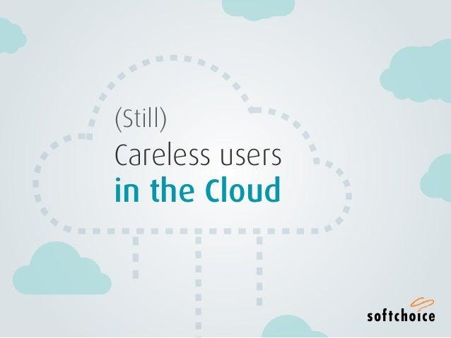 1(STILL) CARELESS USERS IN THE CLOUD (Still) Careless users in the Cloud