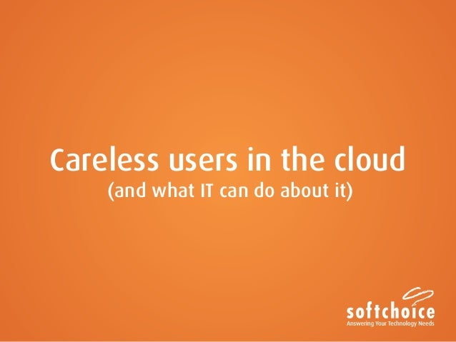 Careless users in the cloud (and what IT can do about it)