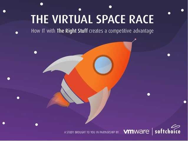 THE VIRTUAL SPACE RACE How IT with The Right Stuff creates a competitive advantage A STUDY BROUGHT TO YOU IN PARTNERSHIP BY