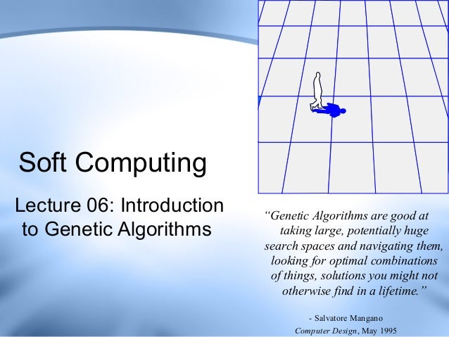 """Soft ComputingLecture 06: Introduction   """"Genetic Algorithms are good at to Genetic Algorithms        taking large, potent..."""