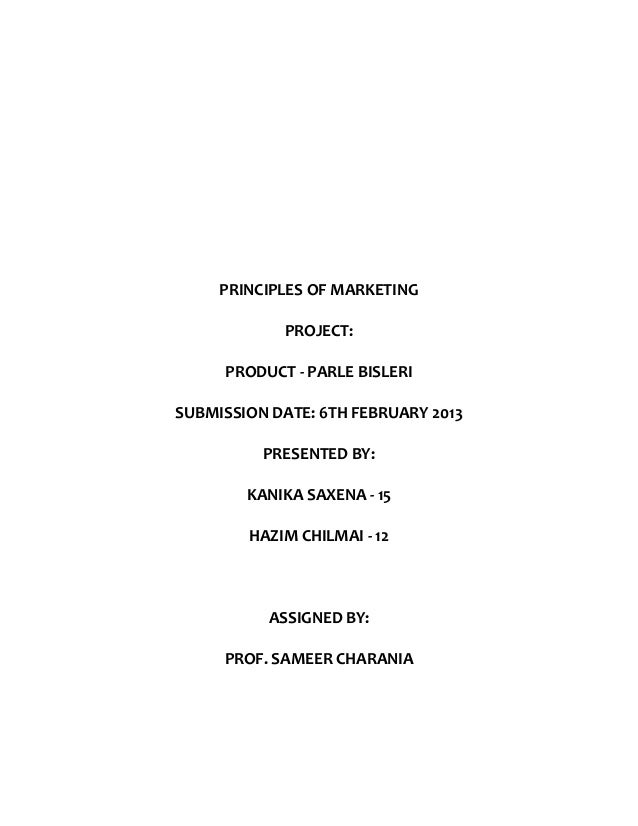 PRINCIPLES OF MARKETING            PROJECT:     PRODUCT - PARLE BISLERISUBMISSION DATE: 6TH FEBRUARY 2013          PRESENT...