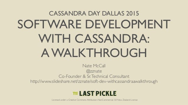 CASSANDRA DAY DALLAS 2015 SOFTWARE DEVELOPMENT WITH CASSANDRA: A WALKTHROUGH Nate McCall @zznate Co-Founder & Sr.Technical...