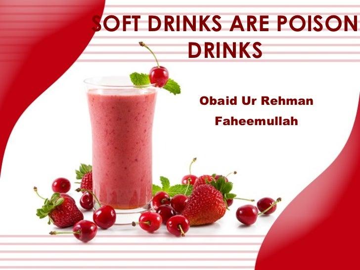 SOFT DRINKS ARE POISON DRINKS Obaid Ur Rehman Faheemullah