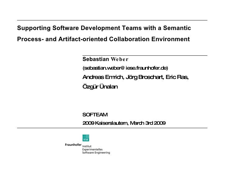 Supporting Software Development Teams with a Semantic Process- and Artifact-oriented Collaboration Environment <ul><li>Seb...