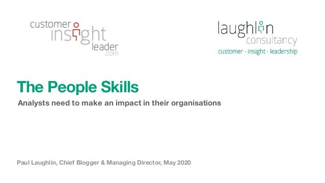 Paul Laughlin, Chief Blogger & Managing Director, May 2020 The People Skills Analysts need to make an impact in their orga...