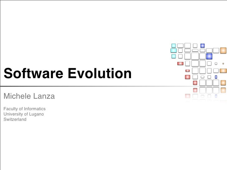 Software Evolution Michele Lanza Faculty of Informatics University of Lugano Switzerland