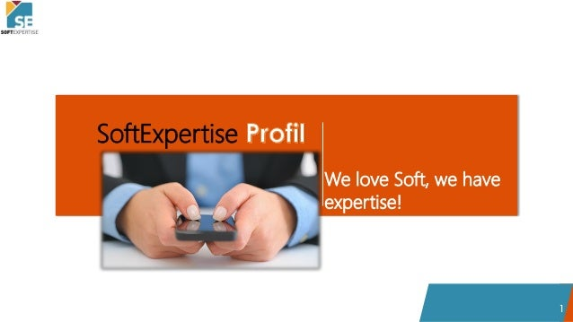 1 SoftExpertise We love Soft, we have expertise!