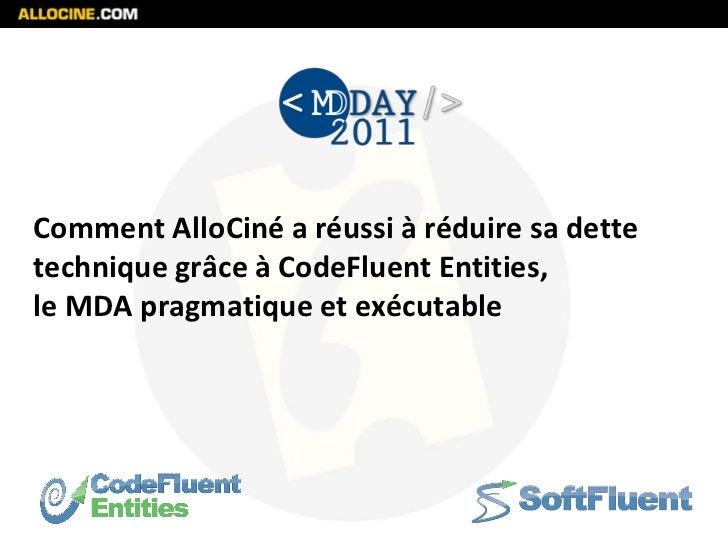 Comment AlloCiné a réussi à réduire sa dettetechnique grâce à CodeFluent Entities,le MDA pragmatique et exécutable