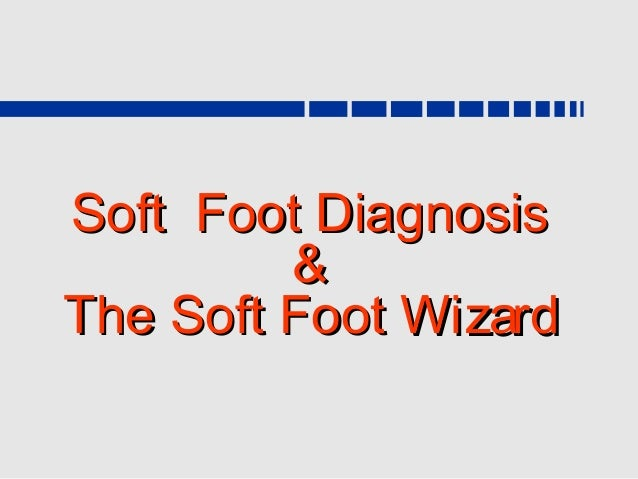Soft Foot Diagnosis         &The Soft Foot Wizard