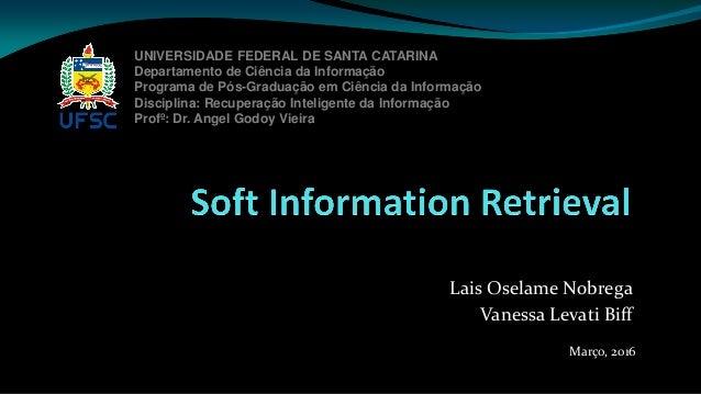 Lais Oselame Nobrega Vanessa Levati Biff UNIVERSIDADE FEDERAL DE SANTA CATARINA Departamento de Ciência da Informação Prog...