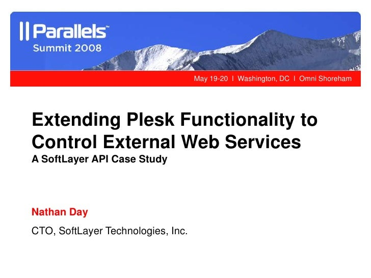 May 19-20 l Washington, DC l Omni Shoreham     Extending Plesk Functionality to Control External Web Services A SoftLayer ...