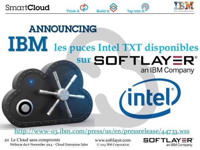 20 Le Cloud sans compromis  Webinar du 6 Novembre 2014 – Cloud Enterprise Sales  www.softlayer.com  © 2014 IBM Corporation...