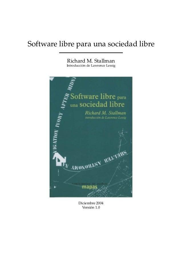 Software libre para una sociedad libre Richard M. Stallman Introducción de Lawrence Lessig  Diciembre 2004 Versión 1.0