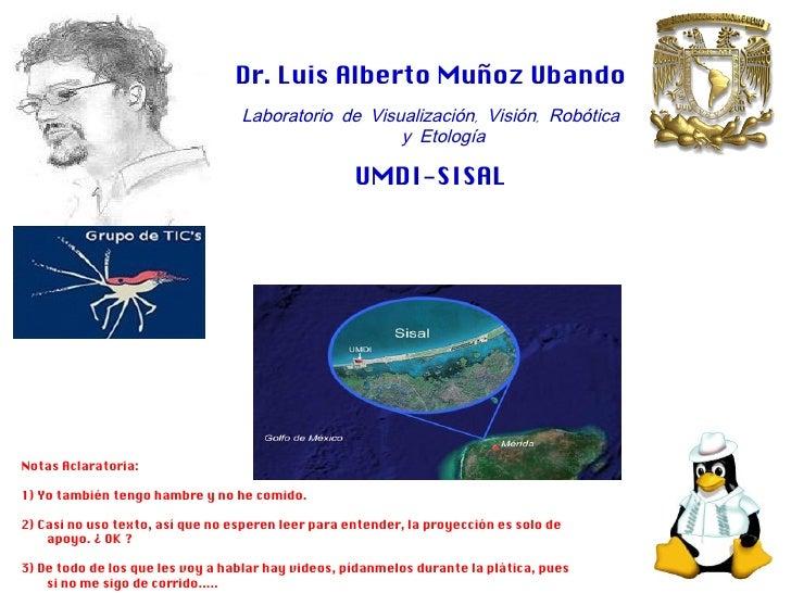 Dr. Luis Alberto Muñoz Ubando                                   Laboratorio de Visualización, Visión, Robótica            ...