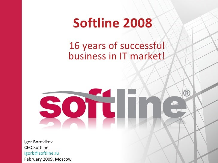 Softline 2008 16 years of successful business in IT market! Igor Borovikov CEO   Softline [email_address] February  200 9,...