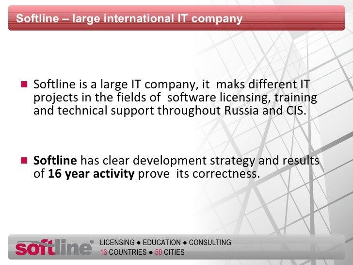 Softline  – large  international  IT company <ul><li>Softline is a large IT company, it  maks different IT projects in the...