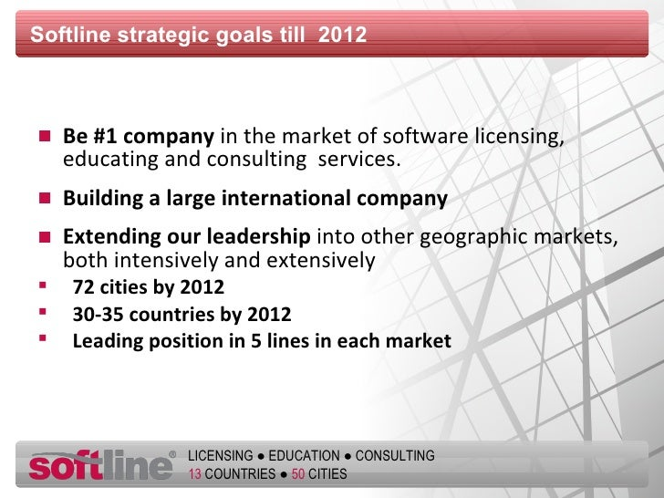 Softline  strategic goals till  2012   <ul><li>Be #1 company  in the market of software licensing, educating and consultin...