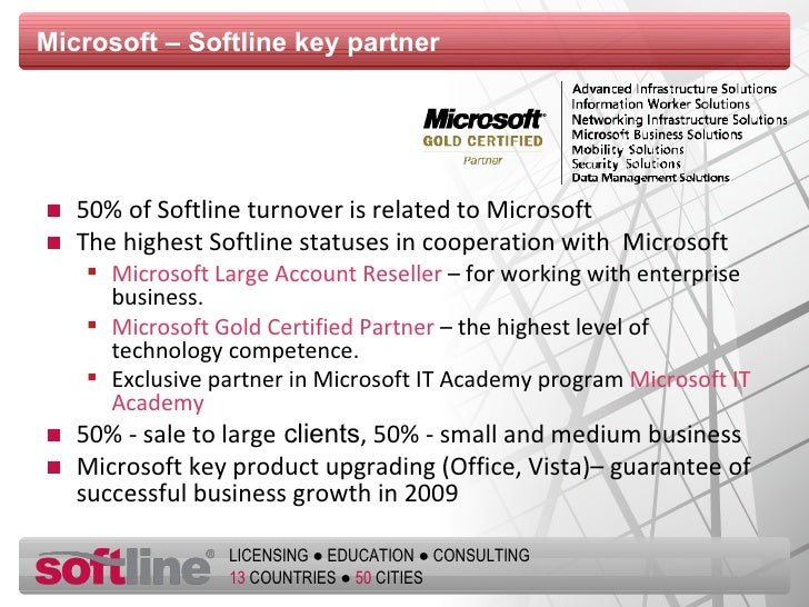 Microsoft – Softline key partner <ul><li>50 % of Softline turnover is related to Microsoft </li></ul><ul><li>The highest  ...
