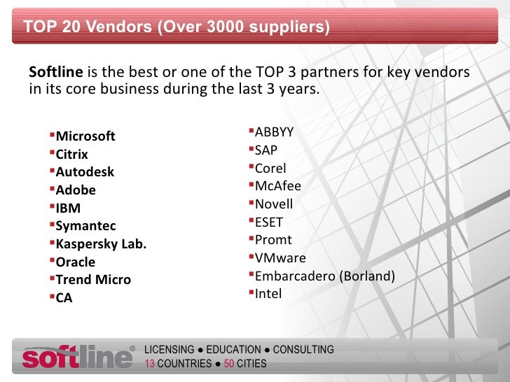 TOP 20 Vendors  (Over 3000 suppliers) <ul><li>Softline  is the best or one of the TOP 3 partners for key vendors in its co...