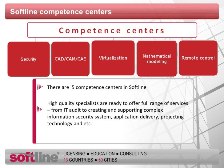 Softline competence centers There are  5 competence centers in Softline High quality specialists are ready to offer full r...