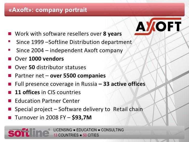 « Axoft »:  company portrait  <ul><li>Work with software resellers   over  8  years </li></ul><ul><li>Since  1999   – Soft...
