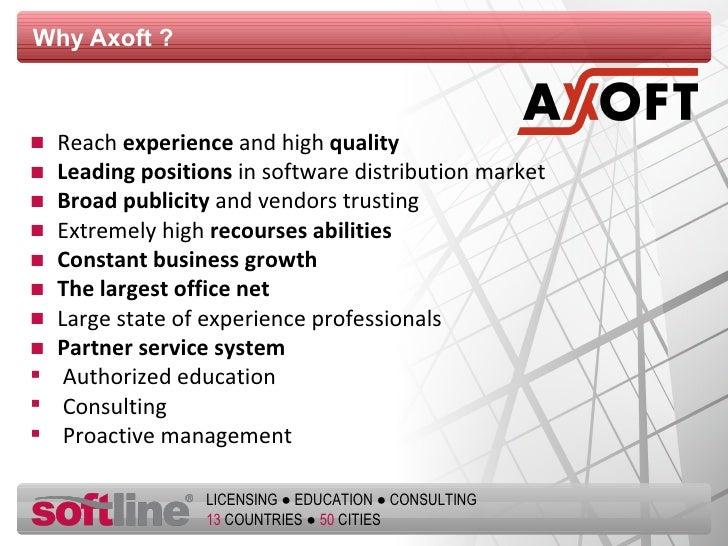 Why Axoft  ? <ul><li>Reach  experience  and high  quality </li></ul><ul><li>Leading positions  in software distribution ma...