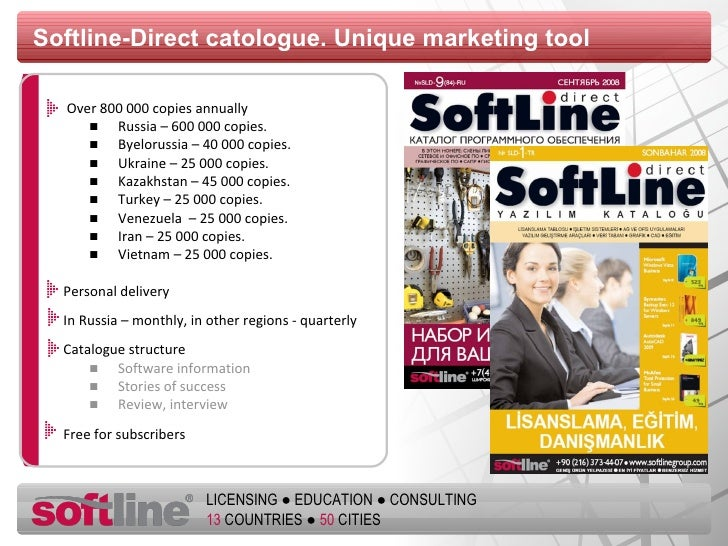 Softline - Direct catologue.   Unique marketing tool <ul><li>Over  800  000 copies annually </li></ul><ul><ul><li>Russia –...