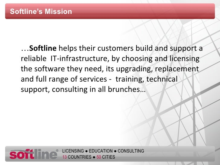 Softline's Mission <ul><li>… Softline  helps their customers build and support a reliable  IT-infrastructure, by choosing ...