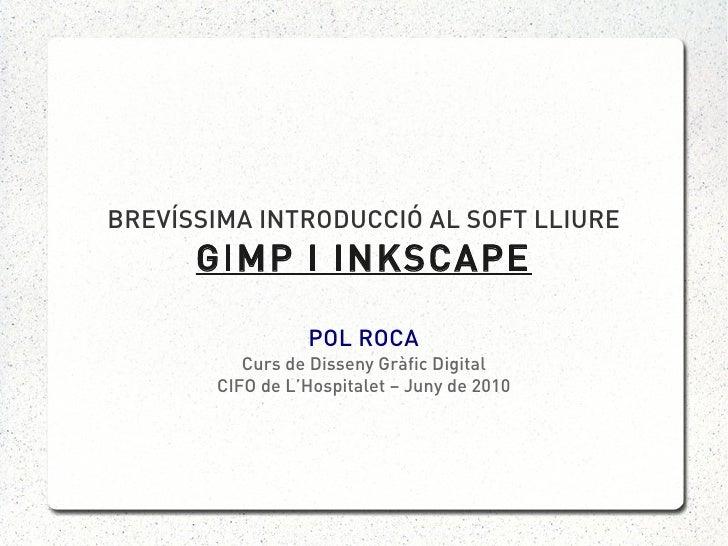 BREVÍSSIMA INTRODUCCIÓ AL SOFT LLIURE       GIMP I INKSCAPE                   POL ROCA           Curs de Disseny Gràfic Di...