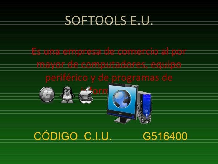 SOFTOOLS E.U. Es una empresa de comercio al por mayor de computadores, equipo periférico y de programas de informática.  C...