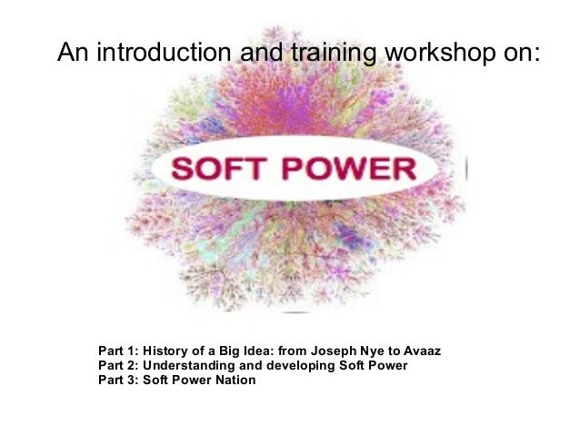 An introduction and training workshop on:   Part 1: History of a Big Idea: from Joseph Nye to Avaaz   Part 2: Understandin...